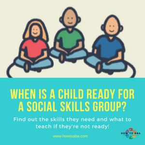 Kids Who Need Help With Social Skills >> When Is A Child Ready For A Social Skills Group How To Aba